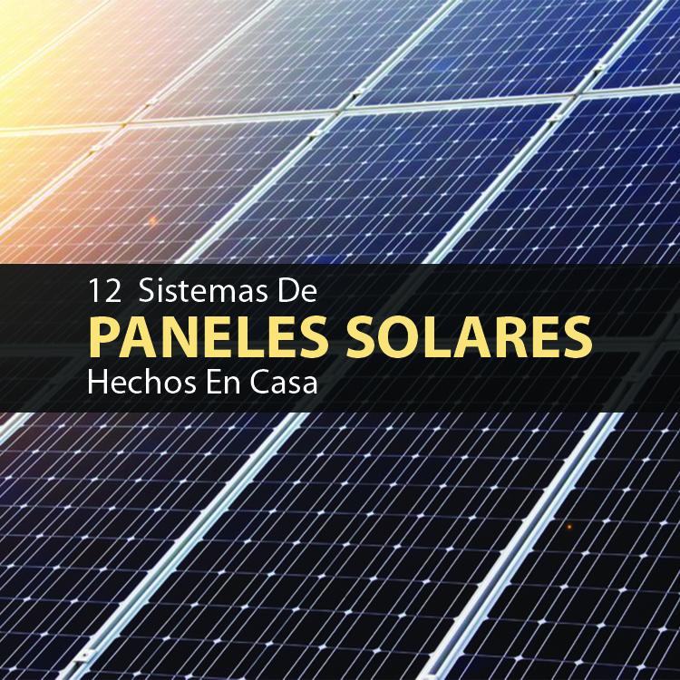 12 sistemas de paneles solares hechos en casa mente y cuerpo sano - Paneles solares para abastecer una casa ...